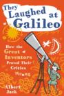 They Laughed at Galileo : How the Great Inventors Proved Their Critics Wrong - eBook