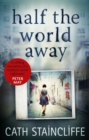 Half the World Away : a chilling evocation of a mother's worst nightmare - eBook