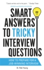 Smart Answers to Tricky Interview Questions : How to prepare for a job-winning interview - Book