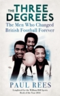 The Three Degrees : The Men Who Changed British Football Forever - Book