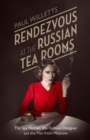 Rendezvous at the Russian Tea Rooms : The Spyhunter, the Fashion Designer & the Man From Moscow - eBook