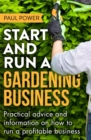 Start and Run a Gardening Business, 4th Edition : Practical advice and information on how to manage a profitable business - Book