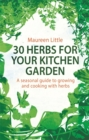 30 Herbs for Your Kitchen Garden : A seasonal guide to growing and cooking with herbs - Book