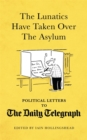 The Lunatics Have Taken Over the Asylum : Political Letters to The Daily Telegraph - Book