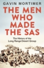The Men Who Made the SAS : The History of the Long Range Desert Group - Book
