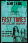 Fast Times and Excellent Adventures : The Surprising History of the '80s Teen Movie - Book