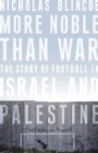 More Noble Than War : The Story of Football in Israel and Palestine - eBook