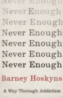 Never Enough : A Way Through Addiction - eBook
