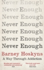 Never Enough : A Way Through Addiction - Book