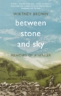 Between Stone and Sky : Memoirs of a Waller - Book
