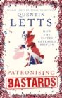Patronising Bastards : How the Elites Betrayed Britain - eBook
