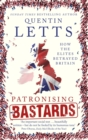 Patronising Bastards : How the Elites Betrayed Britain - Book