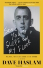 Sonic Youth Slept On My Floor : Music, Manchester, and More: A Memoir - Book