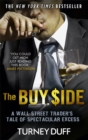 The Buy Side : A Wall Street Trader's Tale of Spectacular Excess - Book