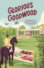 Glorious Goodwood : A Biography of England's Greatest Sporting Estate - eBook