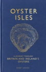 Oyster Isles : A Journey Through Britain and Ireland's Oysters - eBook