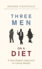 Three Men on a Diet : A Very English Approach to Losing Weight - eBook