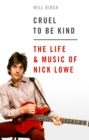 Cruel To Be Kind : The Life and Music of Nick Lowe - eBook