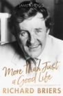 More Than Just A Good Life : The Authorised Biography of Richard Briers - Book
