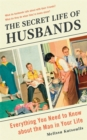 The Secret Life of Husbands : Everything You Need to Know About the Man in Your Life - Book