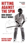 Hitting Against the Spin : How Cricket Really Works - Book