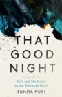 That Good Night : Life and Medicine in the Eleventh Hour - Book
