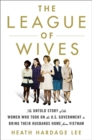 The League of Wives : The Untold Story of the Women Who Took on the US Government to Bring Their Husbands Home - Book