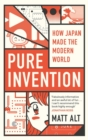 Pure Invention : How Japan's Pop Culture Conquered the World - Book