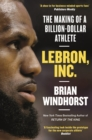 LeBron, Inc. : The Making of a Billion-Dollar Athlete - eBook