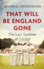That Will Be England Gone : The Last Summer of Cricket - eBook
