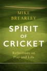 Spirit of Cricket : Reflections on Play and Life - eBook