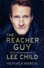 The Reacher Guy : The Authorised Biography of Lee Child - Book