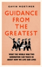 Guidance from the Greatest : What the World War Two generation can teach us about how we live our lives - Book