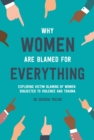 Why Women Are Blamed For Everything : Exposing the Culture of Victim-Blaming - eBook