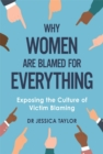 Why Women Are Blamed For Everything : Exposing the Culture of Victim-Blaming - Book