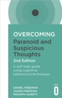 Overcoming Paranoid and Suspicious Thoughts, 2nd Edition : A self-help guide using cognitive behavioural techniques - Book