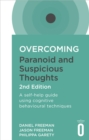 Overcoming Paranoid and Suspicious Thoughts, 2nd Edition : A self-help guide using cognitive behavioural techniques - eBook