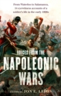 Voices From the Napoleonic Wars : From Waterloo to Salamanca, 14 eyewitness accounts of a soldier's life in the early 1800s - Book