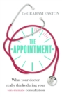The Appointment : What Your Doctor Really Thinks During Your Ten-Minute Consultation - eBook