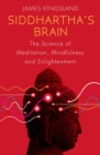 Siddhartha's Brain : The Science of Meditation, Mindfulness and Enlightenment - eBook