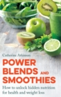 Power Blends and Smoothies : How to unlock hidden nutrition for weight loss and health - Book
