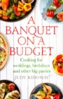 A Banquet on a Budget : Cooking for weddings, birthdays and other big parties - Book