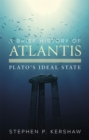 A Brief History of Atlantis : Plato's Ideal State - Book