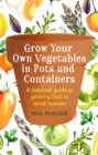 Grow Your Own Vegetables in Pots and Containers : A practical guide to growing food in small spaces - Book