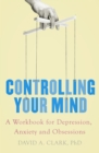 Controlling Your Mind : A Workbook for Depression, Anxiety and Obsessions - eBook