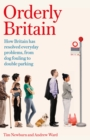 Orderly Britain : How Britain Has Resolved Everyday Problems, from Dog Fouling to Double Parking - Book