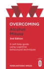 Overcoming Alcohol Misuse, 2nd Edition : A self-help guide using cognitive behavioural techniques - Book