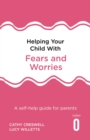 Helping Your Child with Fears and Worries 2nd Edition : A self-help guide for parents - eBook