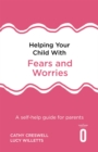 Helping Your Child with Fears and Worries 2nd Edition : A self-help guide for parents - Book
