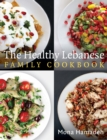 The Healthy Lebanese Family Cookbook : Using authentic Lebanese superfoods in your everyday cooking - eBook